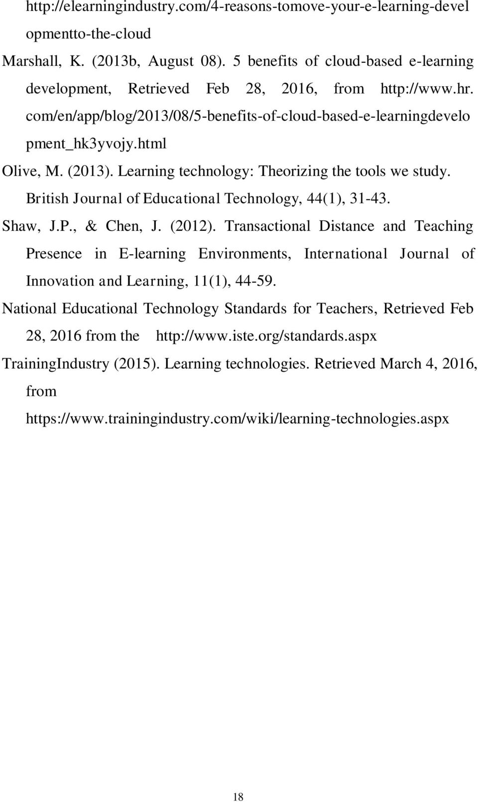 Learning technology: Theorizing the tools we study. British Journal of Educational Technology, 44(1), 31-43. Shaw, J.P., & Chen, J. (2012).