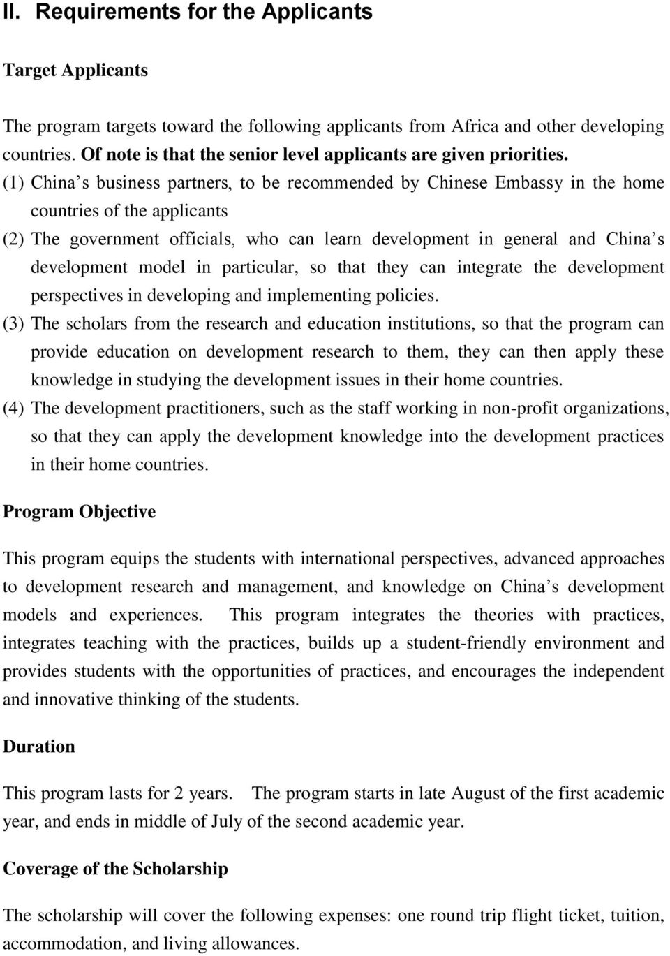 (1) China s business partners, to be recommended by Chinese Embassy in the home countries of the applicants (2) The government officials, who can learn development in general and China s development