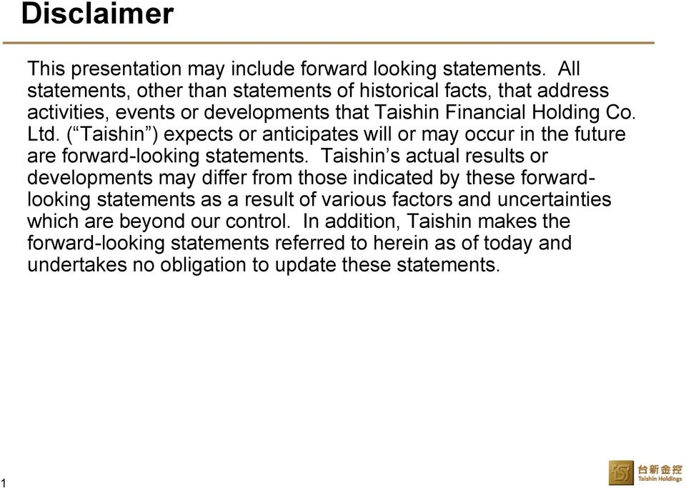 ( Taishin ) expects or anticipates will or may occur in the future are forward-looking statements.