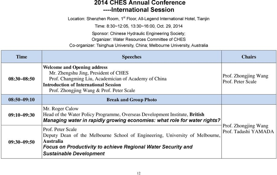 08:30~08:50 Welcome and Opening address Mr. Zhengshu Jing, President of CHES Prof. Changming Liu, Academician of Academy of China Introduction of International Session Prof. Zhongjing Wang & Prof.