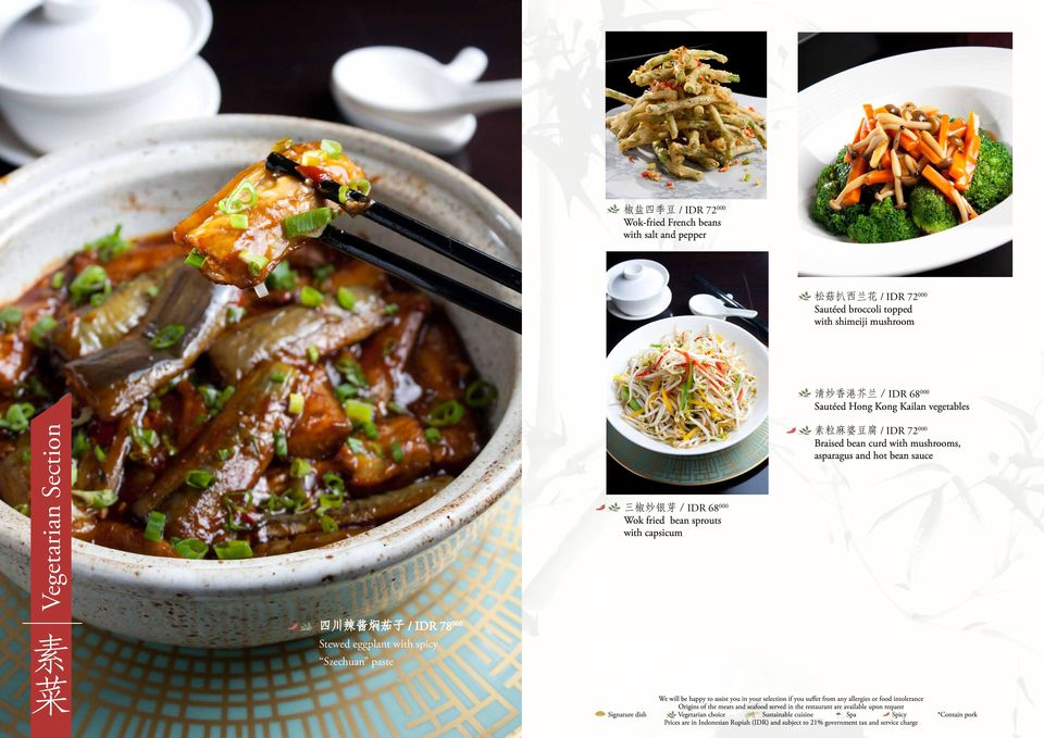 三 椒 炒 银 芽 / IDR 68 000 Wok fried bean sprouts with capsicum 素 粒 麻 婆 豆 腐 / IDR 72 000 Braised bean curd with