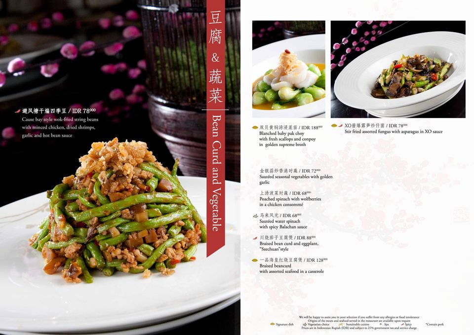 68 000 Poached spinach with wolfberries in a chicken consommé 马 来 风 光 / IDR 68 000 Sautéed water spinach with spicy Balachan sauce XO 酱 爆 露 笋 炒 什 菌 / IDR 78 000 Stir fried assorted