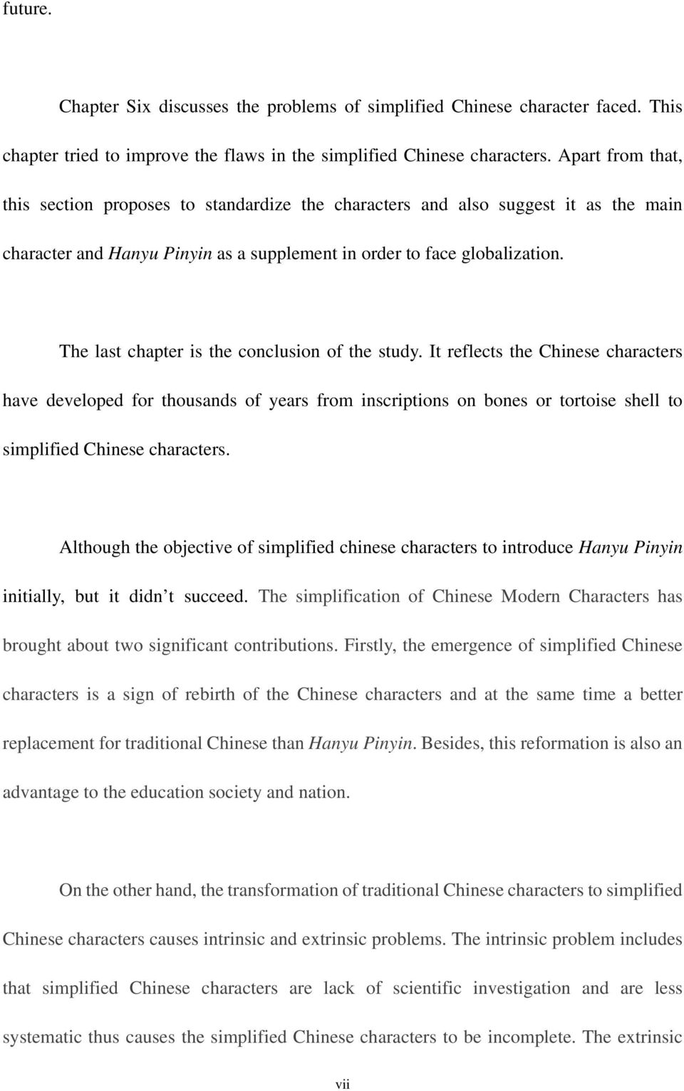 The last chapter is the conclusion of the study. It reflects the Chinese characters have developed for thousands of years from inscriptions on bones or tortoise shell to simplified Chinese characters.
