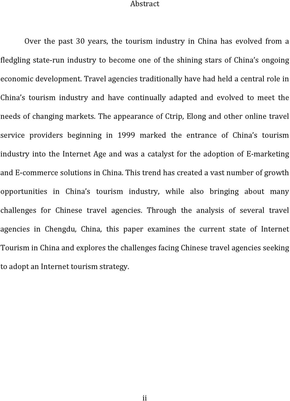 The appearance of Ctrip, Elong and other online travel service providers beginning in 1999 marked the entrance of China s tourism industry into the Internet Age and was a catalyst for the adoption of