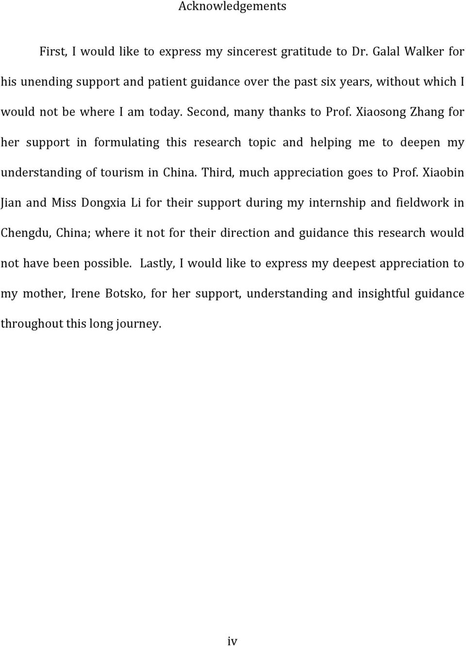 Xiaosong Zhang for her support in formulating this research topic and helping me to deepen my understanding of tourism in China. Third, much appreciation goes to Prof.