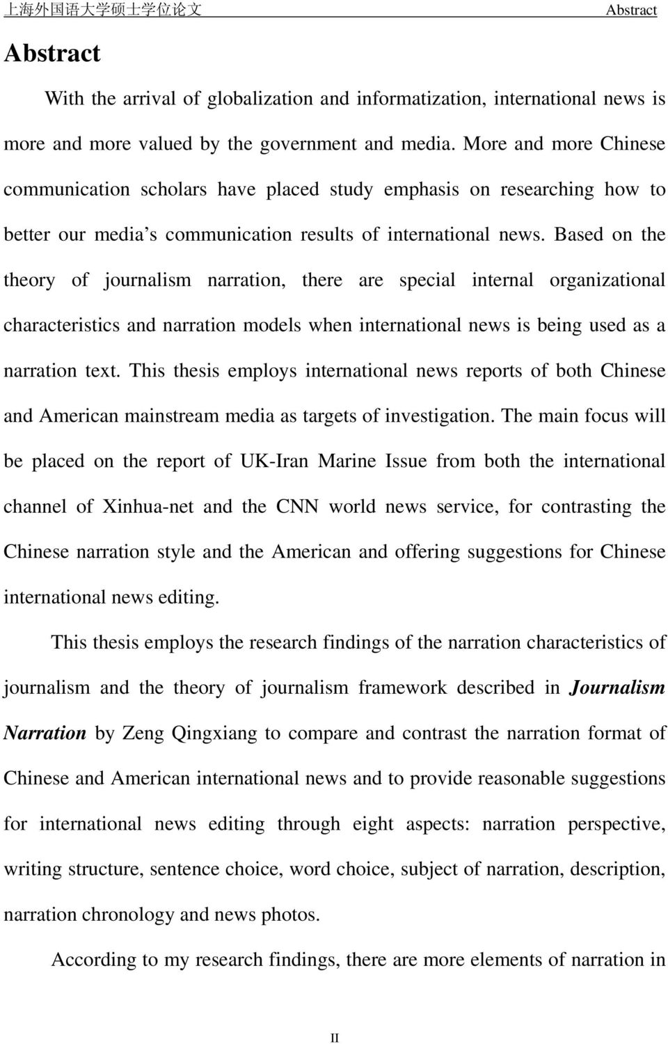 Based on the theory of journalism narration, there are special internal organizational characteristics and narration models when international news is being used as a narration text.