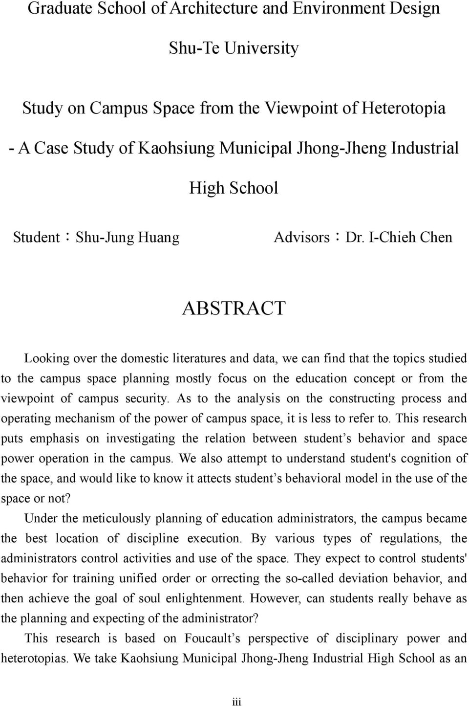 I-Chieh Chen ABSTRACT Looking over the domestic literatures and data, we can find that the topics studied to the campus space planning mostly focus on the education concept or from the viewpoint of