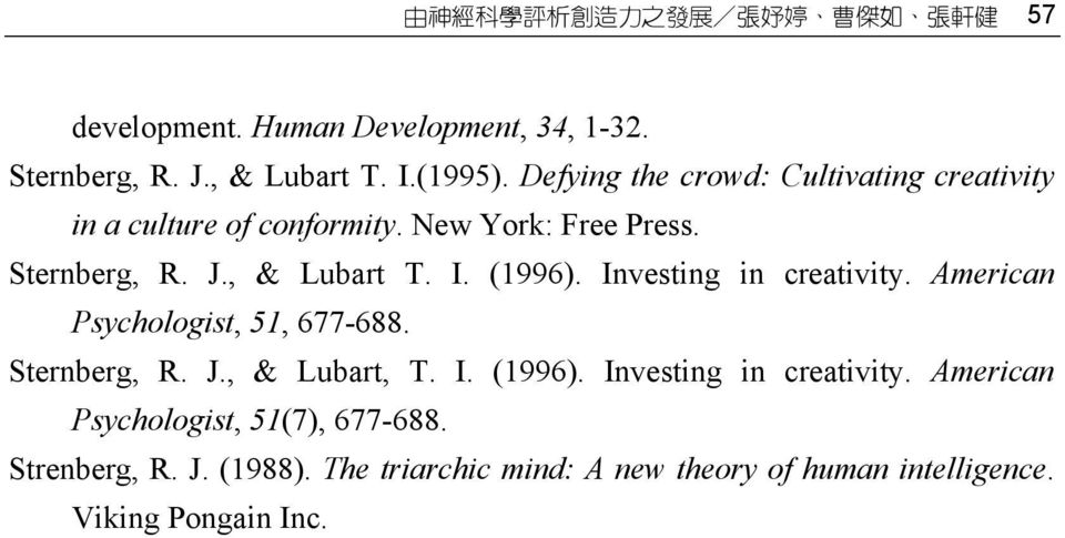 Investing in creativity. American Psychologist, 51, 677-688. Sternberg, R. J., & Lubart, T. I. (1996). Investing in creativity.