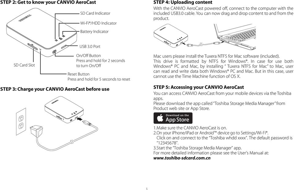 0 Port SD Card Slot On/Off Button Press and hold for 2 seconds to turn On/Off Reset Button Press and hold for 5 seconds to reset STEP 3: Charge your CANVIO AeroCast before use Mac users please