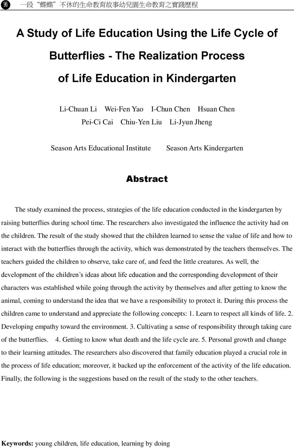 conducted in the kindergarten by raising butterflies during school time. The researchers also investigated the influence the activity had on the children.