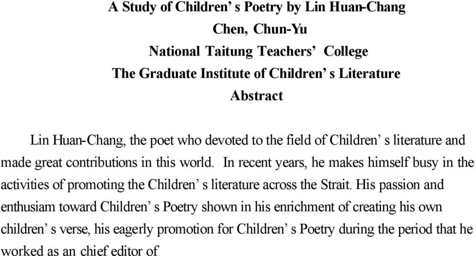 His passion and enthusiam toward Children s Poetry shown in his enrichment of creating his own children s verse, his eagerly promotion for Children s Poetry during the period that he worked as an