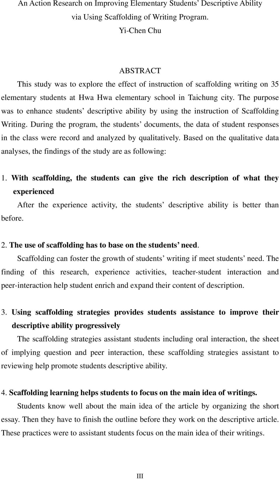 The purpose was to enhance students descriptive ability by using the instruction of Scaffolding Writing.