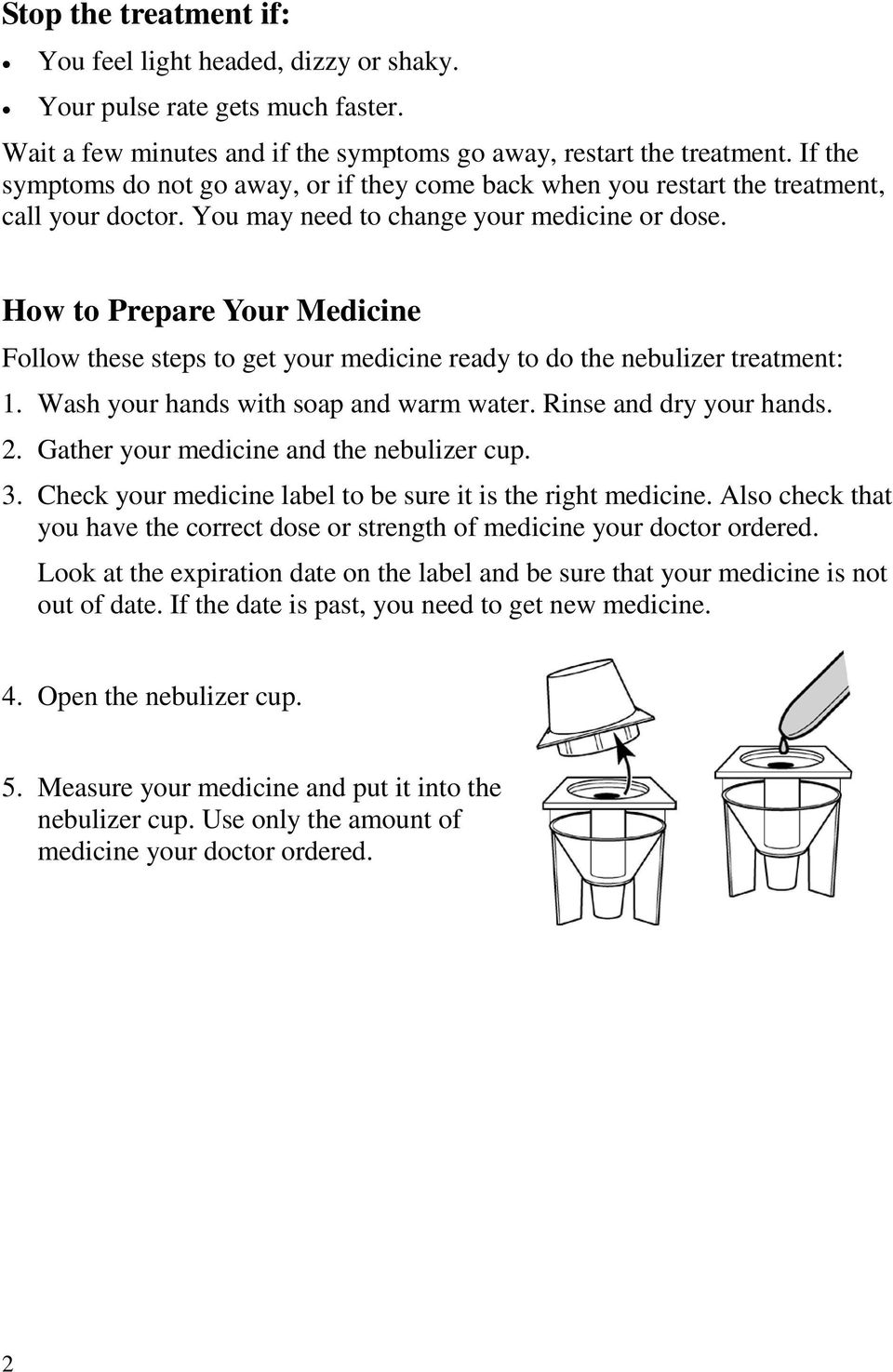 How to Prepare Your Medicine Follow these steps to get your medicine ready to do the nebulizer treatment: 1. Wash your hands with soap and warm water. Rinse and dry your hands. 2.