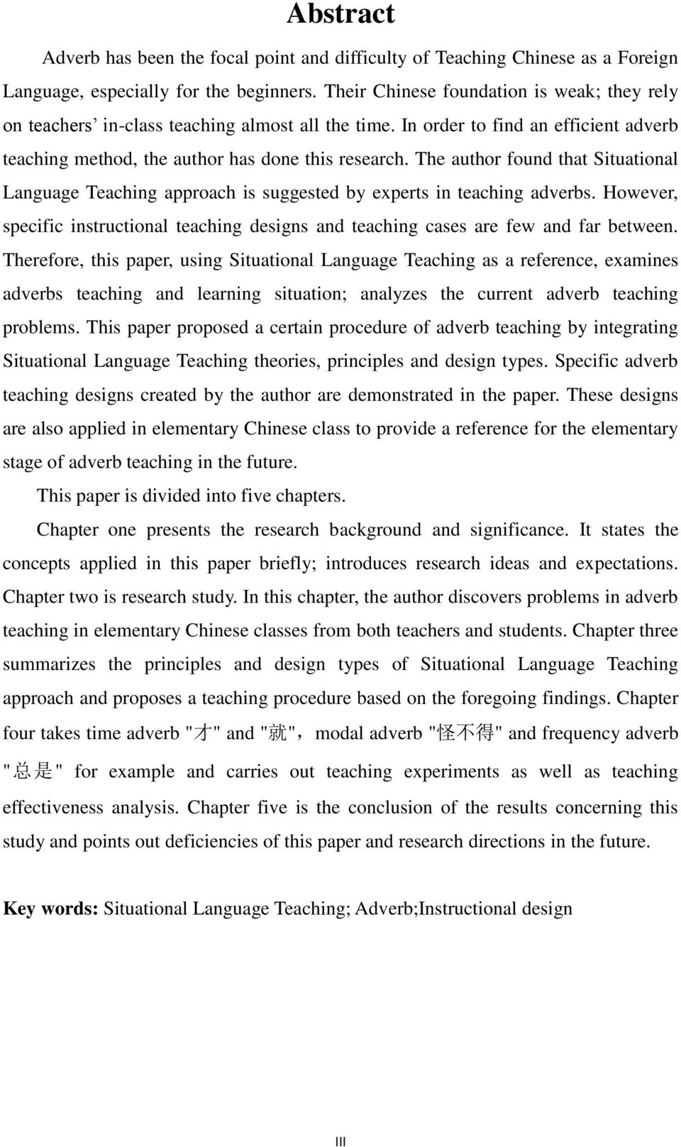 The author found that Situational Language Teaching approach is suggested by experts in teaching adverbs. However, specific instructional teaching designs and teaching cases are few and far between.