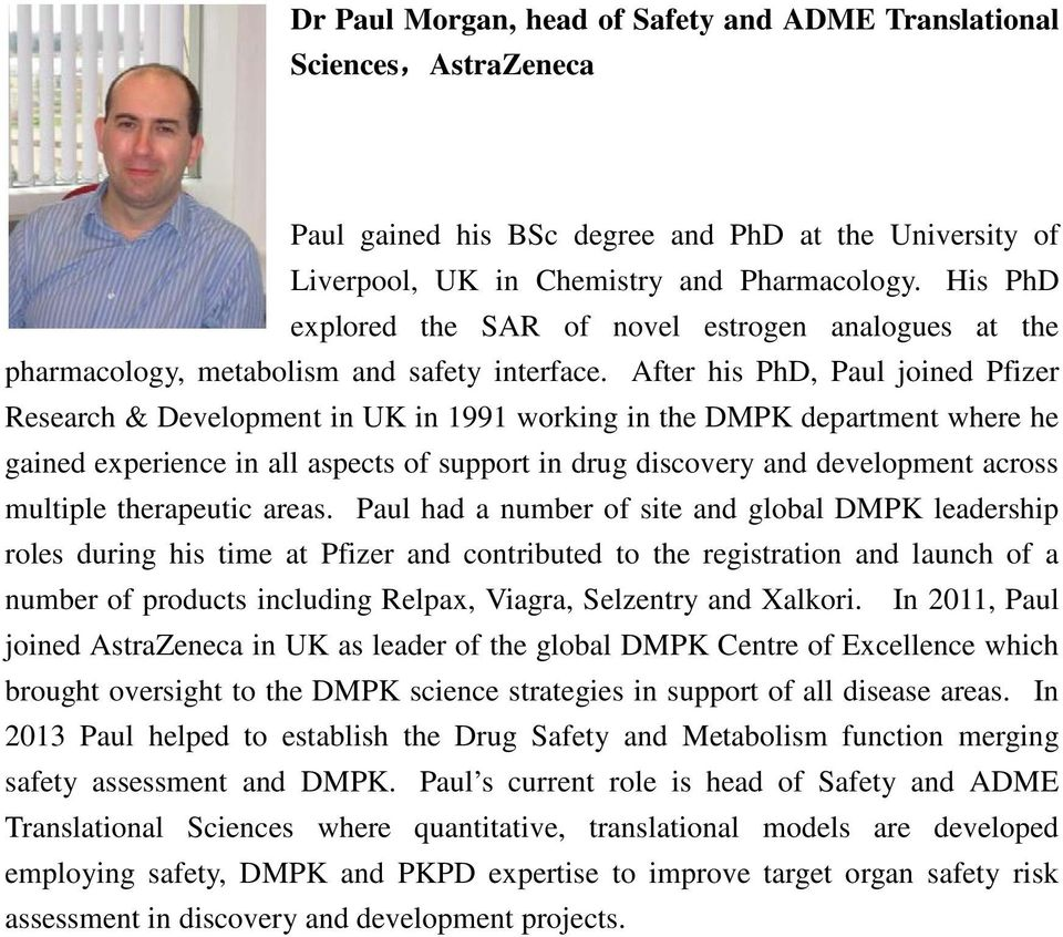 After his PhD, Paul joined Pfizer Research & Development in UK in 1991 working in the DMPK department where he gained experience in all aspects of support in drug discovery and development across