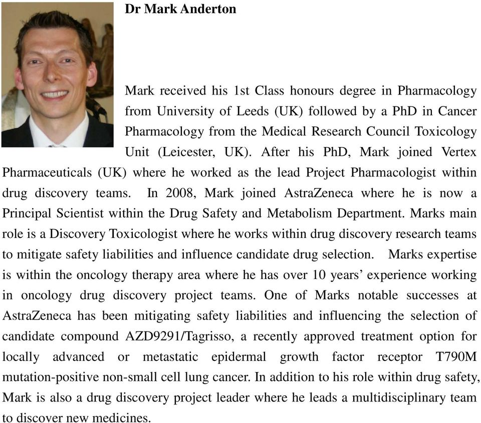 In 2008, Mark joined where he is now a Principal Scientist within the Drug Safety and Metabolism Department.