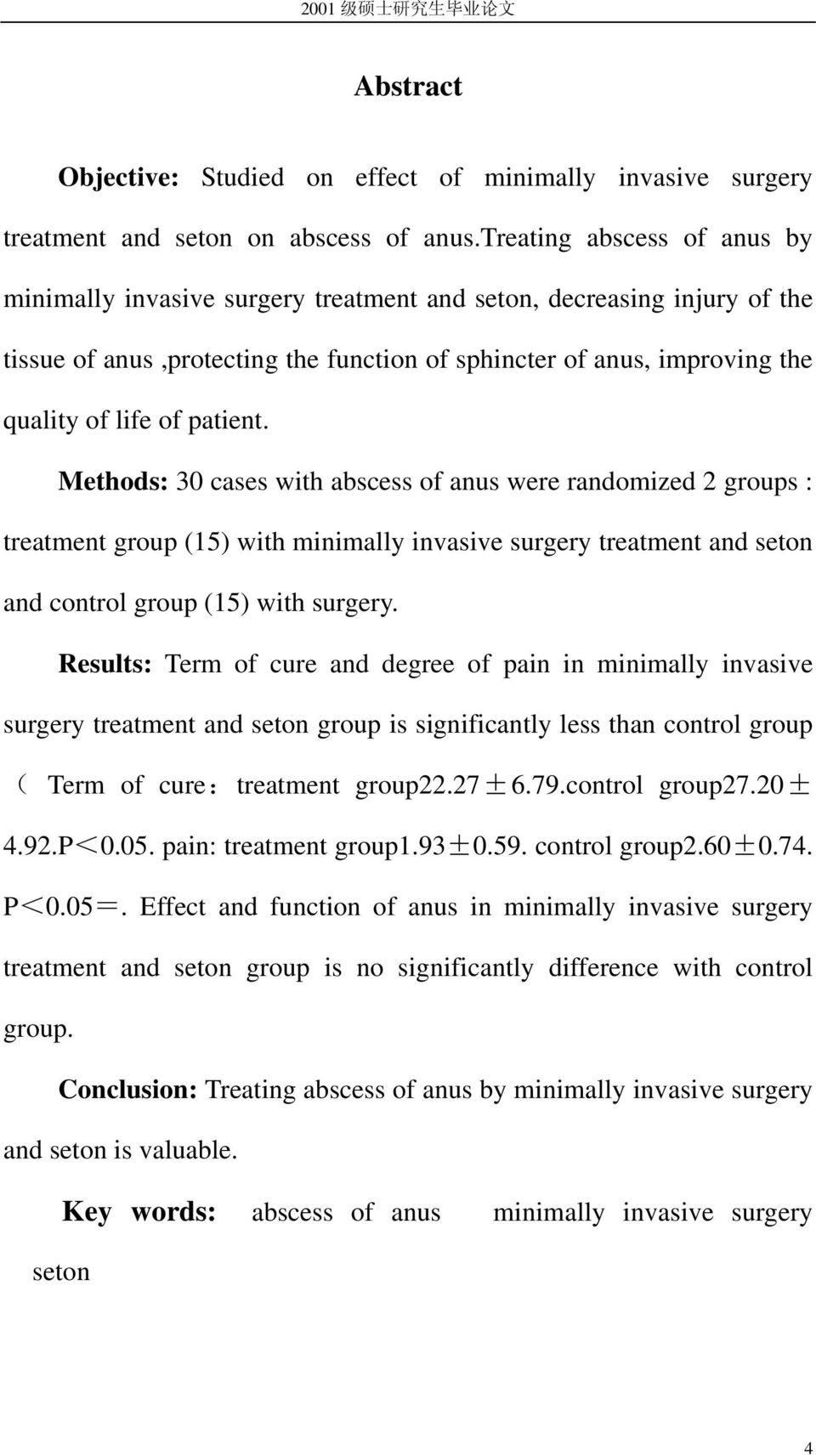 patient. Methods: 30 cases with abscess of anus were randomized 2 groups : treatment group (15) with minimally invasive surgery treatment and seton and control group (15) with surgery.