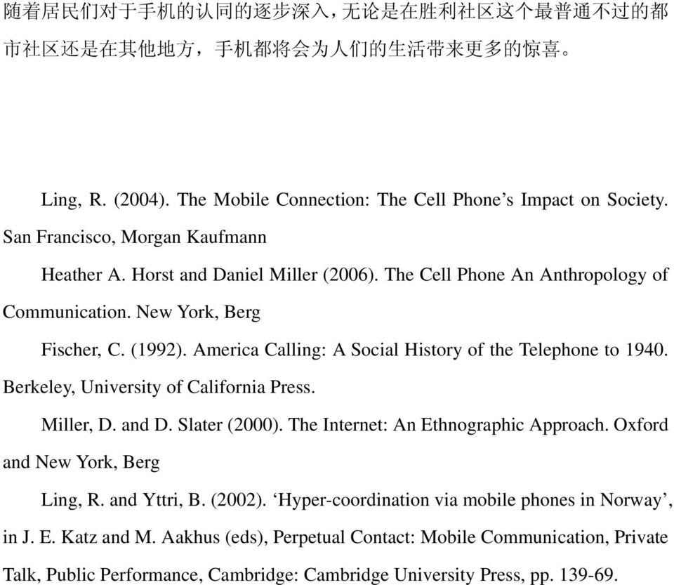 New York, Berg Fischer, C. (1992). America Calling: A Social History of the Telephone to 1940. Berkeley, University of California Press. Miller, D. and D. Slater (2000).