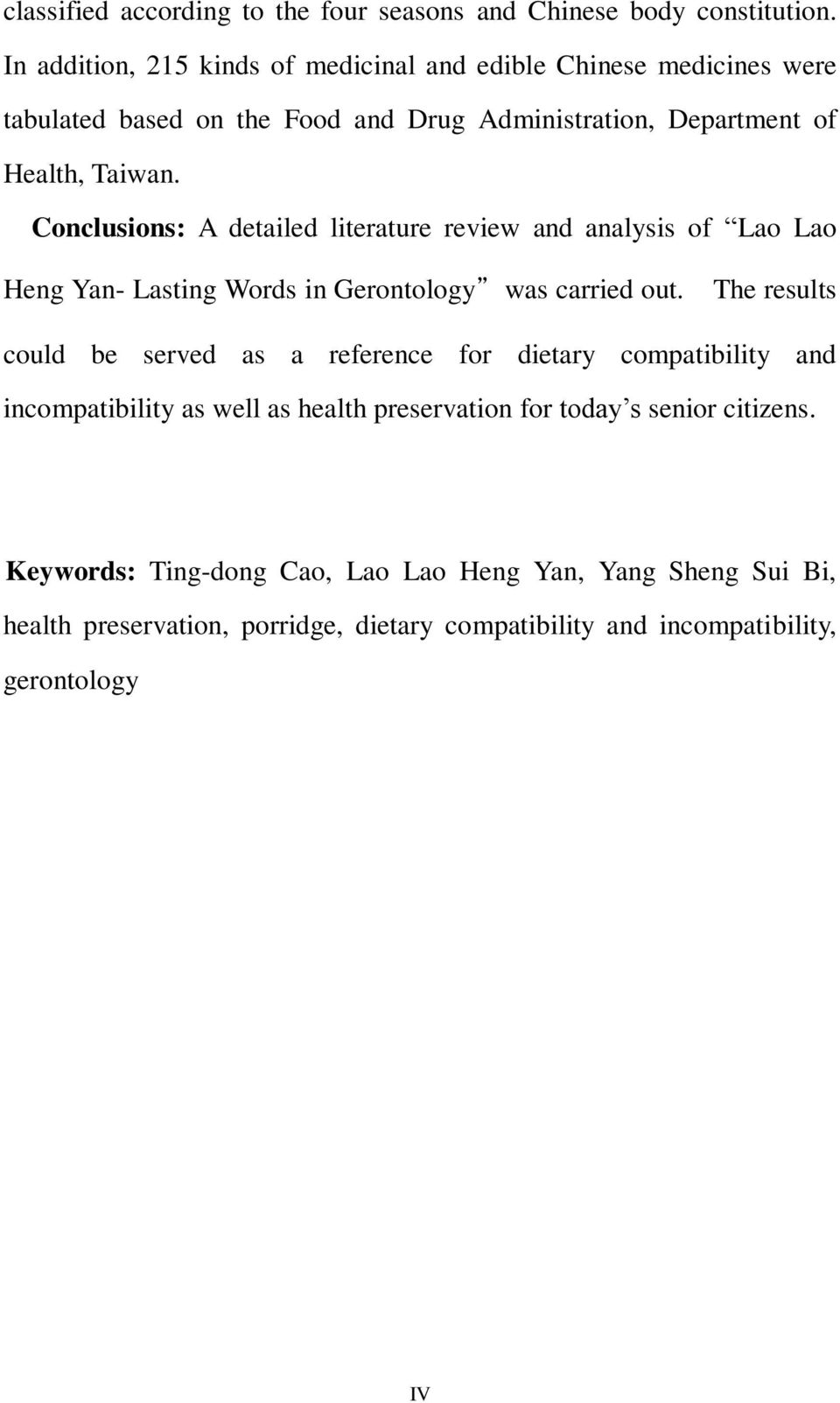 Conclusions: A detailed literature review and analysis of Lao Lao Heng Yan- Lasting Words in Gerontology was carried out.