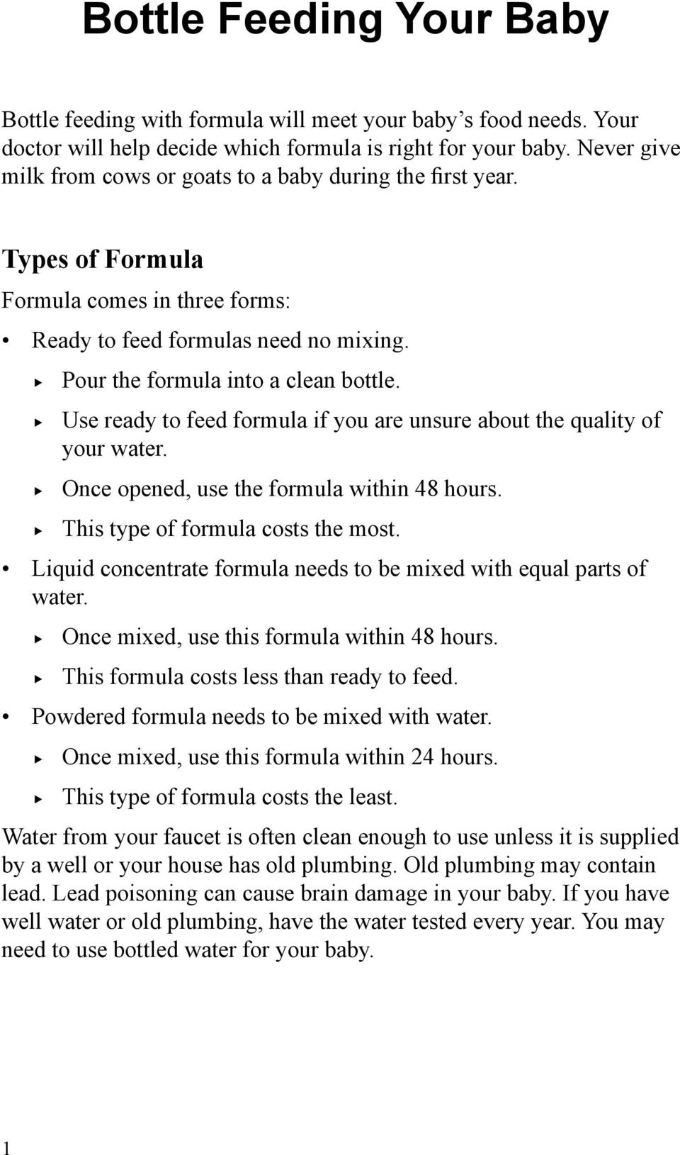 Use ready to feed formula if you are unsure about the quality of your water. Once opened, use the formula within 48 hours. This type of formula costs the most.