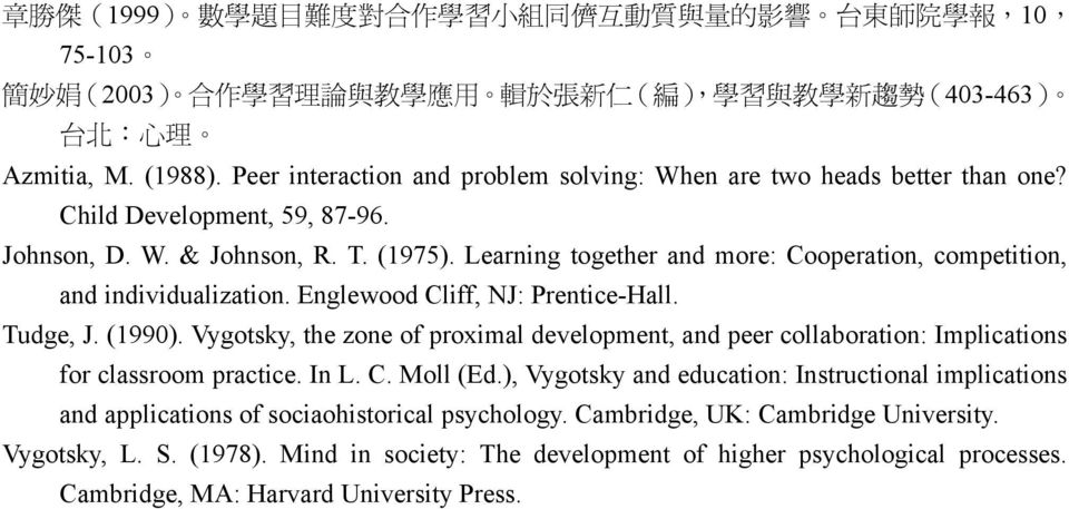 Learning together and more: Cooperation, competition, and individualization. Englewood Cliff, NJ: Prentice-Hall. Tudge, J. (1990).