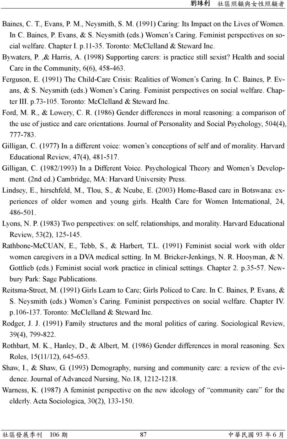 Ferguson, E. (1991) The Child-Care Crisis: Realities of Women s Caring. In C. Baines, P. Evans, & S. Neysmith (eds.) Women s Caring. Feminist perspectives on social welfare. Chapter III. p.73-105.