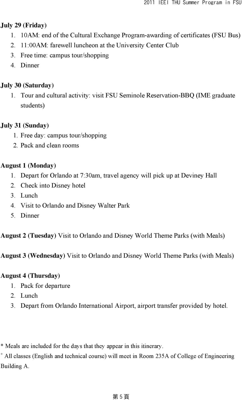 Pack and clean rooms August 1 (Monday) 1. Depart for Orlando at 7:30am, travel agency will pick up at Deviney Hall 2. Check into Disney hotel 3. Lunch 4. Visit to Orlando and Disney Walter Park 5.
