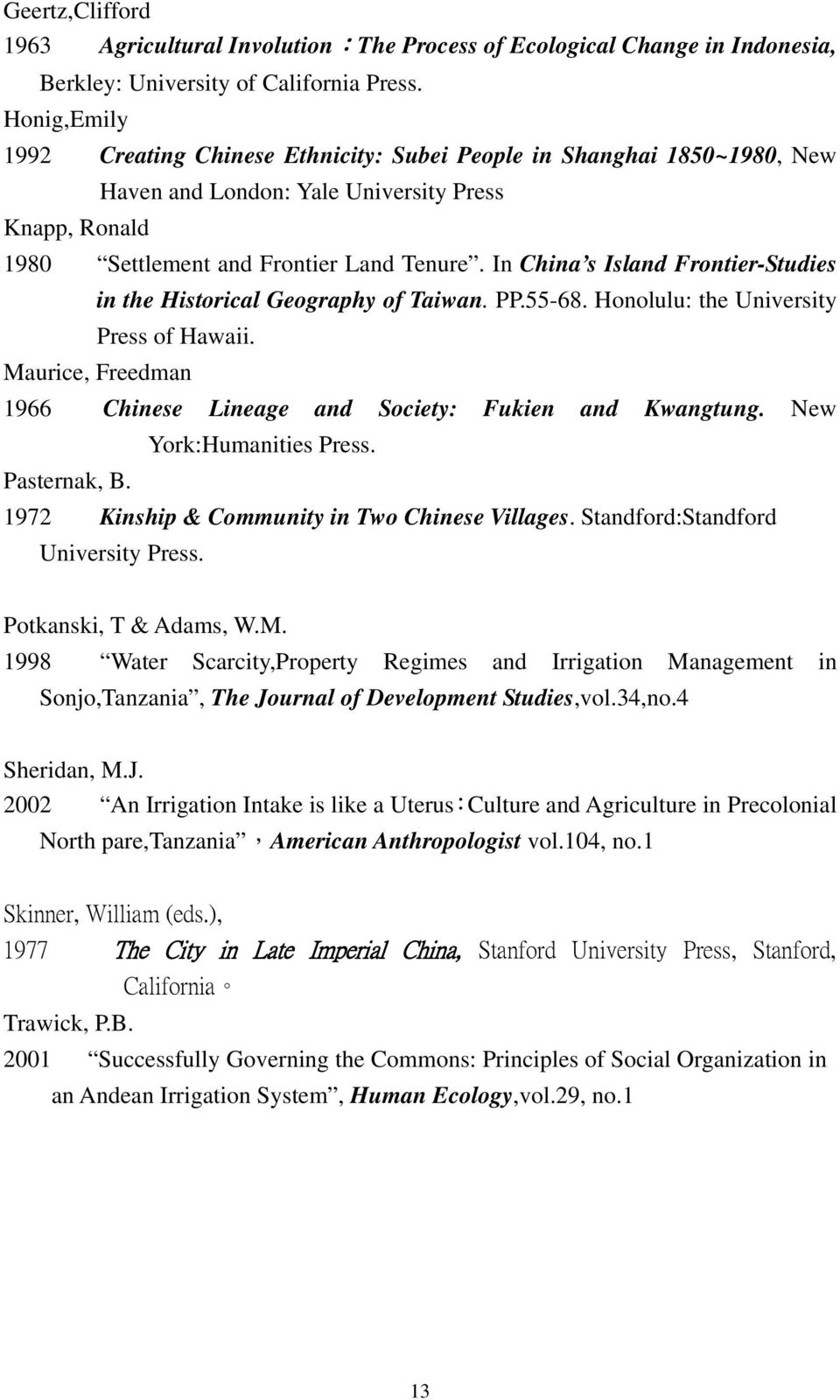In China s Island Frontier-Studies in the Historical Geography of Taiwan. PP.55-68. Honolulu: the University Press of Hawaii. Maurice, Freedman 1966 Chinese Lineage and Society: Fukien and Kwangtung.