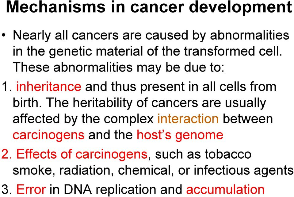 The heritability of cancers are usually affected by the complex interaction between carcinogens and thehost s genome 2.