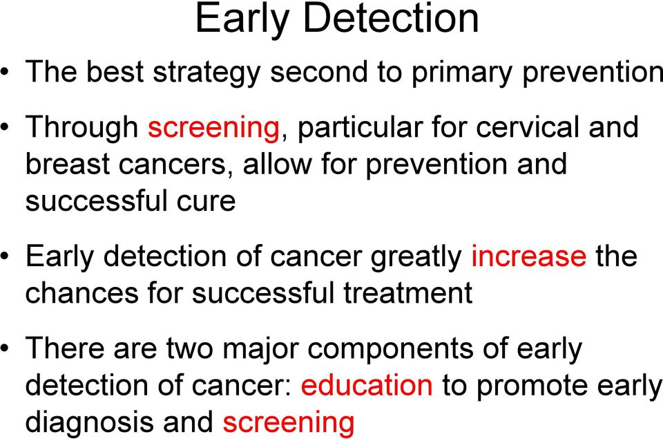 Early detection of cancer greatly increase the chances for successful treatment There are