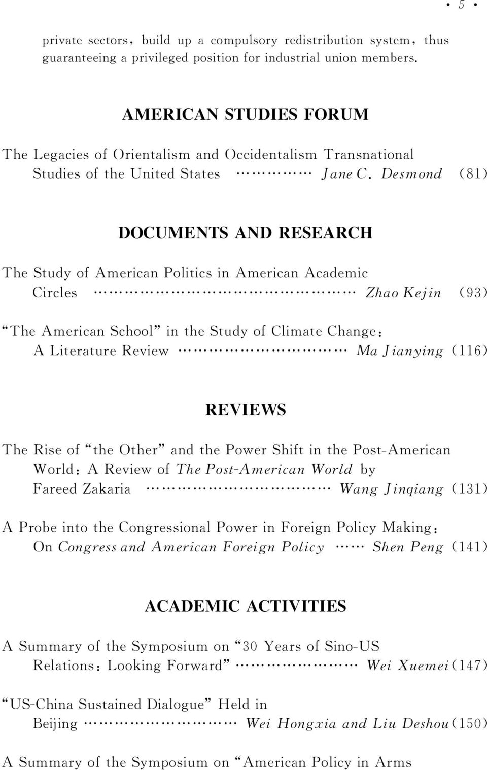 Desmond 暋 (81) DOCUMENTSANDRESEARCH TheStudyofAmericanPoliticsinAmericanAcademic Circles ZhaoKejin 暋 (93) TheAmericanSchool 暠 inthestudyofclimatechange: A LiteratureReview MaJianying (116) REVIEWS