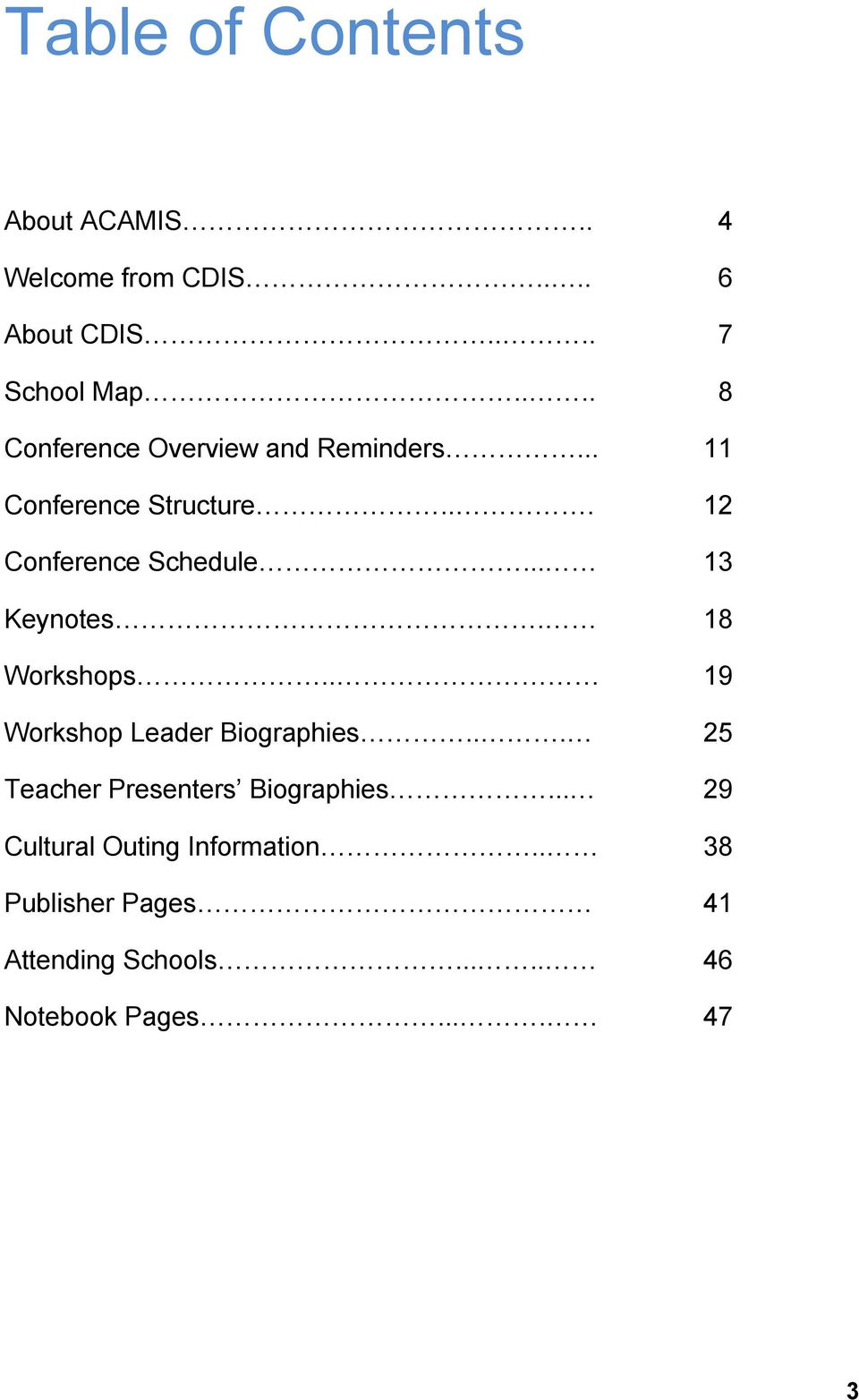 .. 13 Keynotes. 18 Workshops.. 19 Workshop Leader Biographies... 25 Teacher Presenters Biographies.