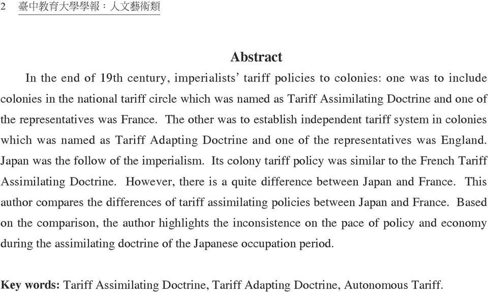 The other was to establish independent tariff system in colonies which was named as Tariff Adapting Doctrine and one of the representatives was England. Japan was the follow of the imperialism.
