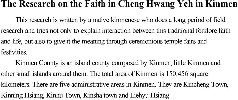 Kinmen County is an island county composed by Kinmen, little Kinmen and other small islands around them. The total area of Kinmen is 150,456 square kilometers.