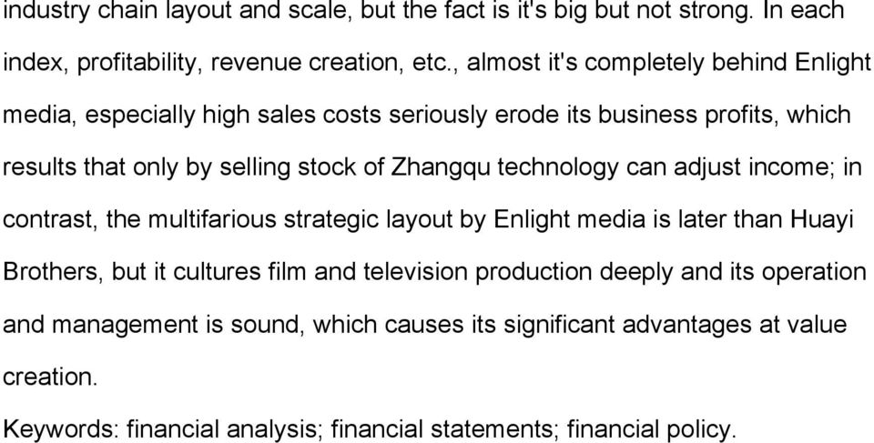 can adjust income; in contrast, the multifarious strategic layout by Enlight media is later than Huayi Brothers, but it cultures film and television production deeply and its
