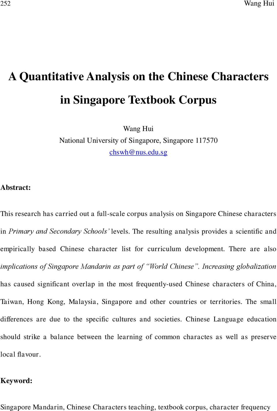 The resulting analysis provides a scientific and empirically based Chinese character list for curriculum development. There are also implications of Singapore Mandarin as part of World Chinese.