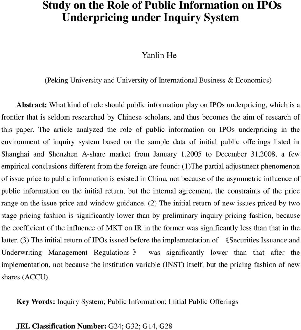 The article analyzed the role of public information on IPOs underpricing in the environment of inquiry system based on the sample data of initial public offerings listed in Shanghai and Shenzhen