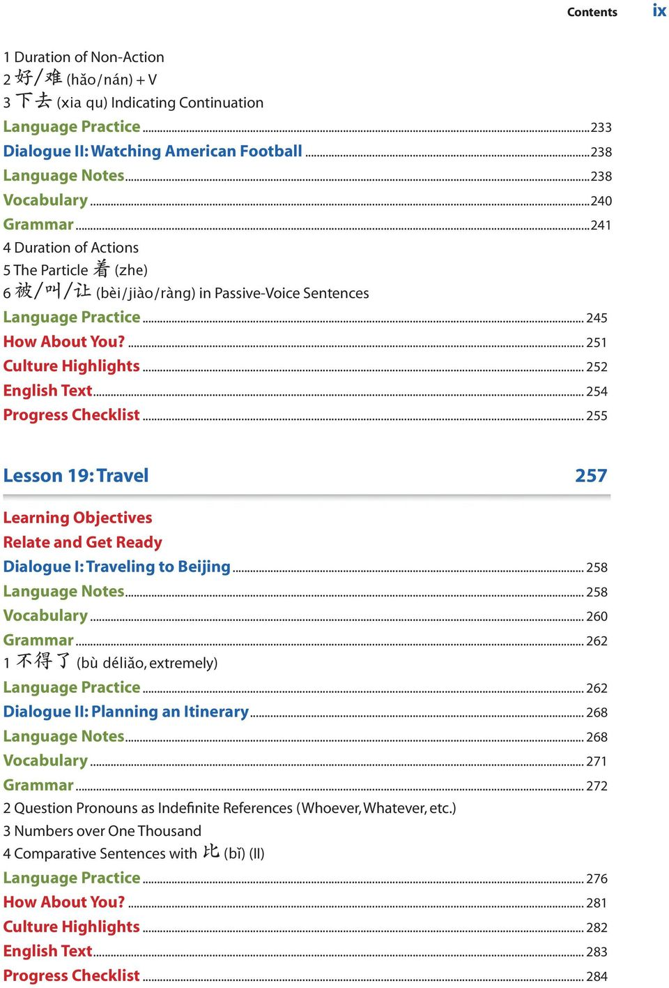 .. 252 English Text... 254 Progress Checklist... 255 Lesson 19: Travel 257 Learning Objectives Relate and Get Ready Dialogue I: Traveling to Beijing... 258 Language Notes... 258 Vocabulary.