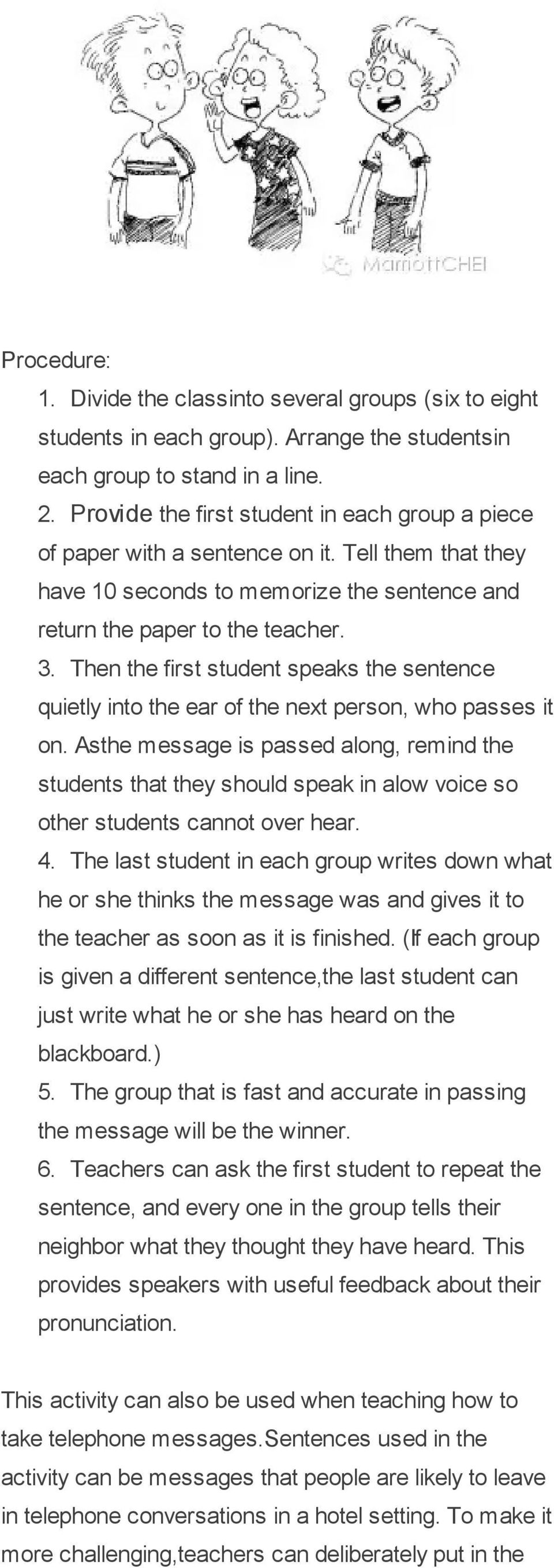 Then the first student speaks the sentence quietly into the ear of the next person, who passes it on.