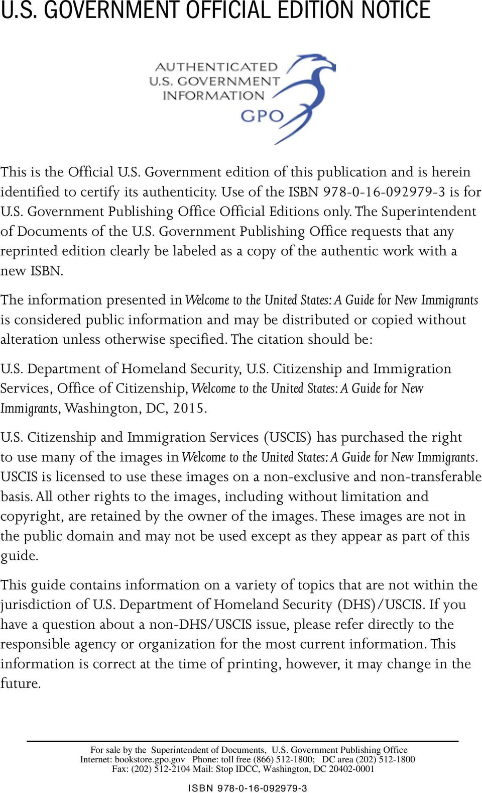The information presented in Welcome to the United States: A Guide for New Immigrants is considered public information and may be distributed or copied without alteration unless otherwise specified.