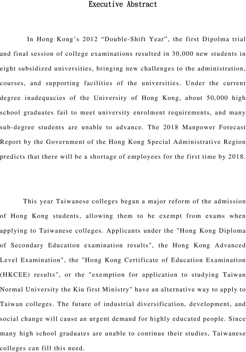 Under the current degree inadequacies of the University of Hong Kong, about 50,000 high school graduates fail to meet university enrolment requirements, and many sub-degree students are unable to