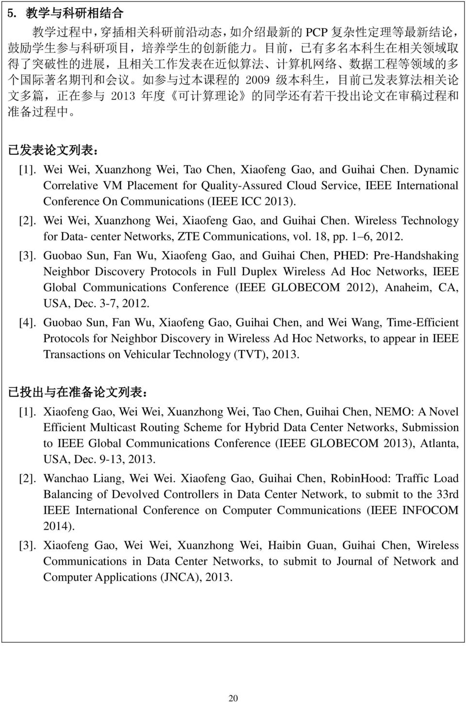 Wei Wei, Xuanzhong Wei, Tao Chen, Xiaofeng Gao, and Guihai Chen. Dynamic Correlative VM Placement for Quality-Assured Cloud Service, IEEE International Conference On Communications (IEEE ICC 2013).
