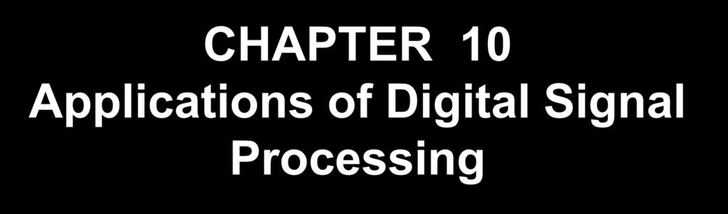 CHAPTER 10 Applications of Digital Signal Processing Wang Weilian